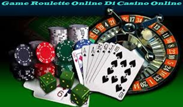 Game Roulette Online Di Casino Online