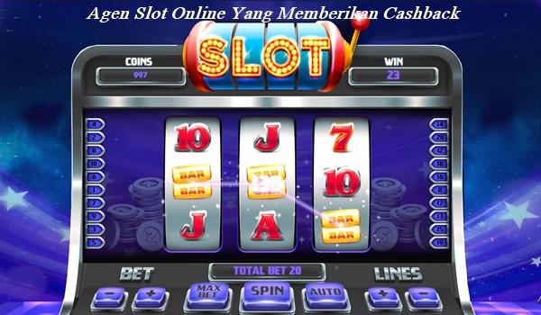 Agen Slot Online Yang Memberikan Cashback